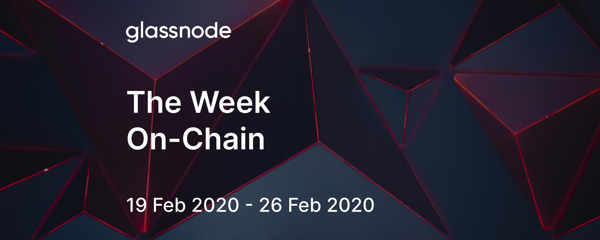 The Week On-Chain (19 Feb 2020 - 26 Feb 2020)