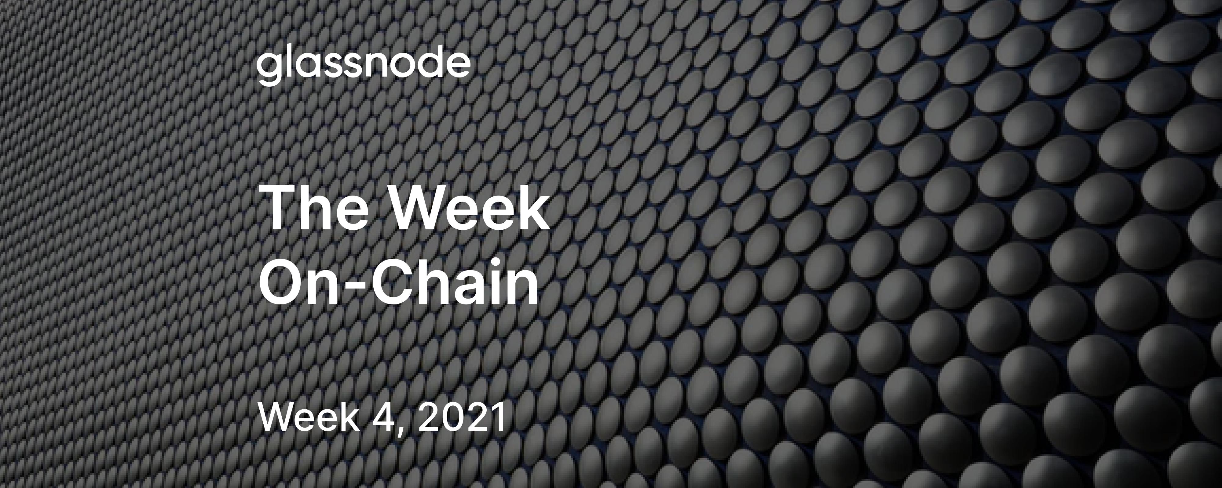 The Week On-Chain (Week 4, 2021)