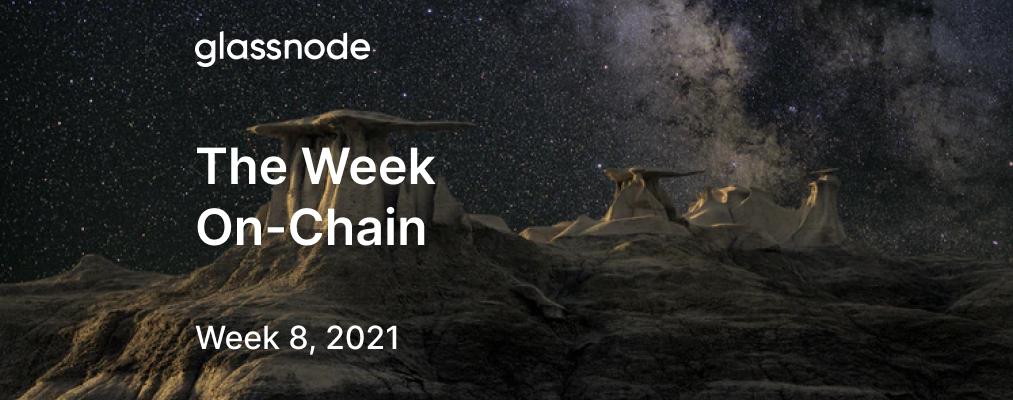 The Week On-chain (Week 8, 2021)