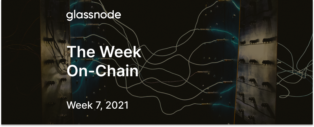 The Week On-Chain (Week 7, 2021)