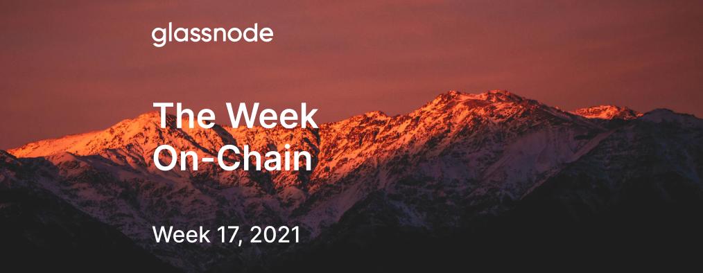 The Week On-chain (Week 17, 2021)