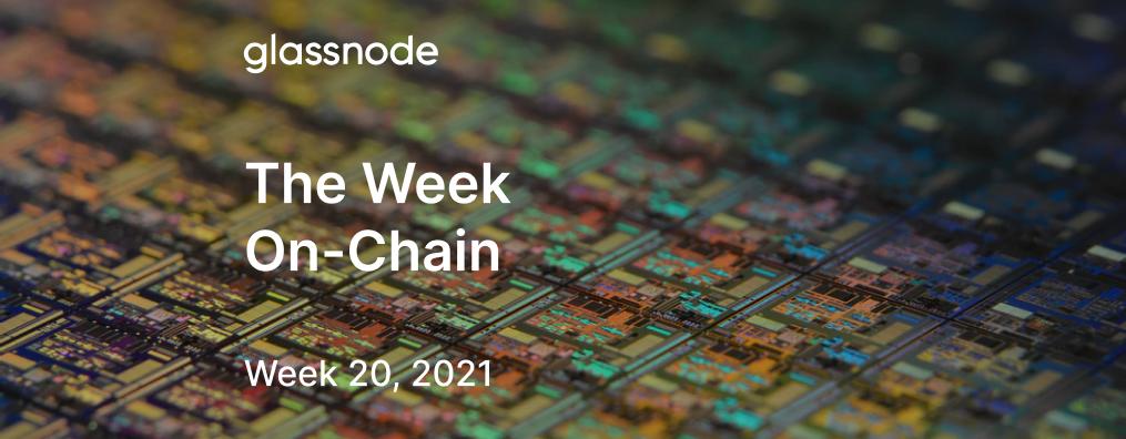 The Week On-chain (Week 20, 2021)