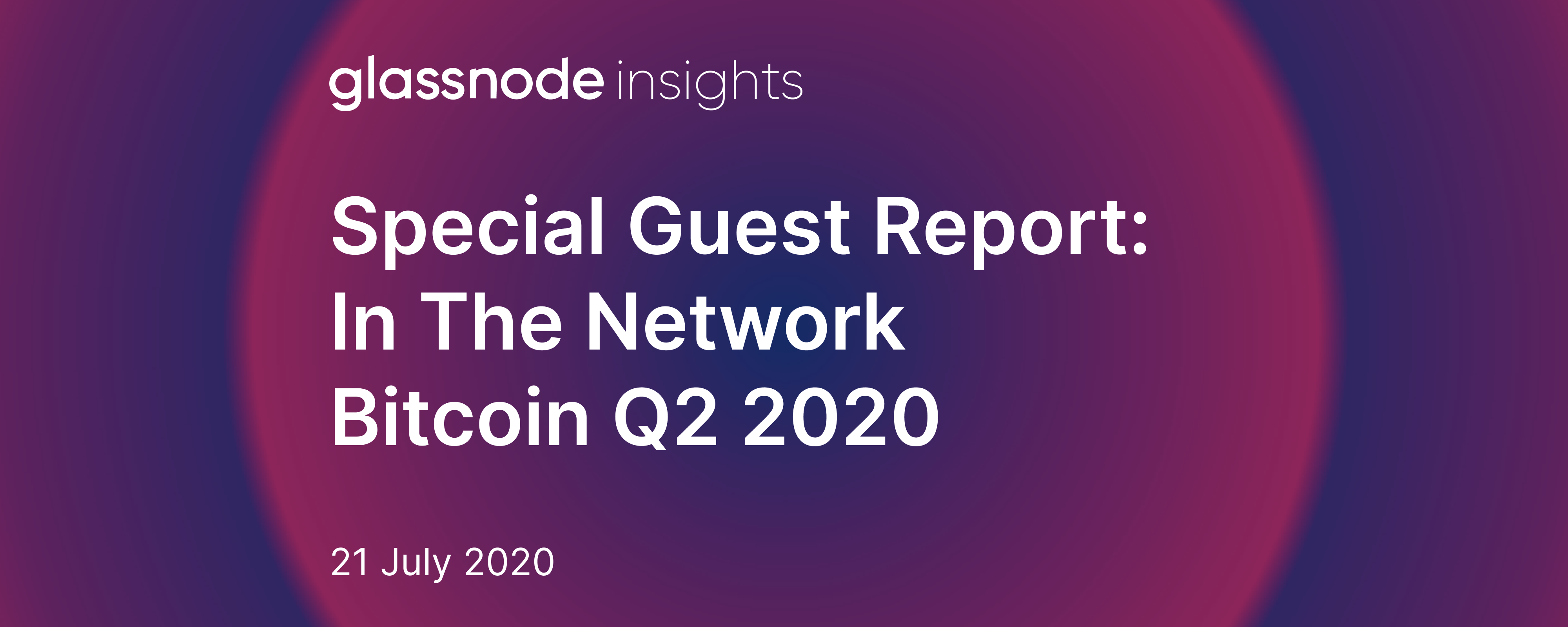 Special Guest Report: In The Network (Bitcoin Q2 2020)