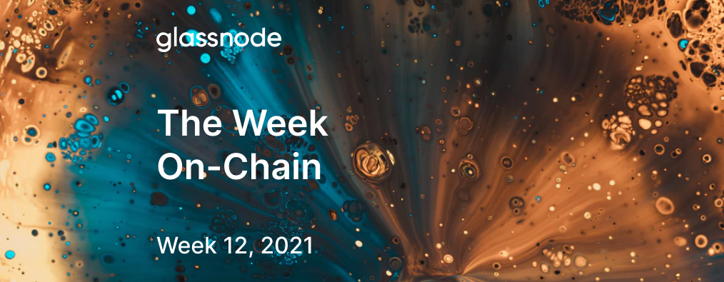 The Week On-chain (Week 12, 2021)