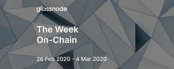 The Week On-Chain (26 Feb 2020 - 4 Mar 2020)