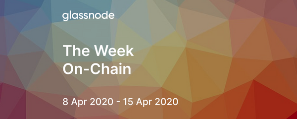 The Week On-Chain (8 Apr 2020 - 15 Apr 2020)