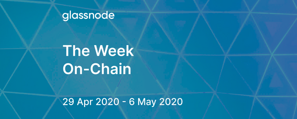 The Week On-Chain (29 Apr 2020 - 6 May 2020)