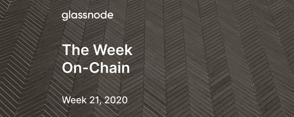 The Week On-Chain (Week 21, 2020)