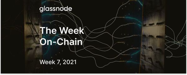 The Week On-Chain (Week 7, 2021)